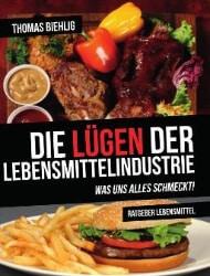 Buch: Thomas Biehlig - Die Lügen der Lebensmittelindustrie