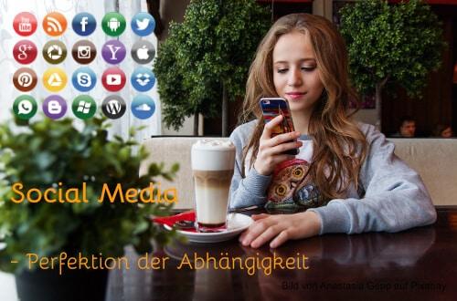 Social Media - Perfektion der Abhängigkeit